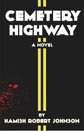 Guest Post & Review:  Cemetery Highway by Hamish Robert Johnson