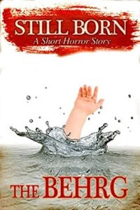 Review: Still Born: A short Horror Story by The Behrg