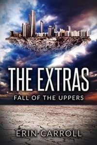 The Extras: Fall of the Uppers by Erin Carroll