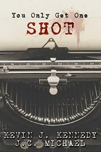 You Only Get One Shot by Kevin J. Kennedy and J.C. Michael