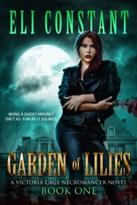 Garden of Lilies (A Victoria Cage Necromancer Novel) by Eli Constant