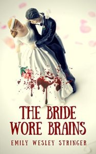 The Bride Wore Brains by Emily Wesley Stringer