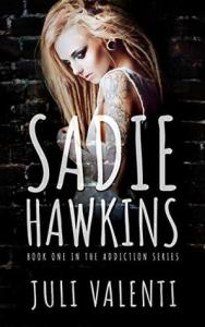 Sadie Hawkins (Addiction Series Book 1) by Juli Valenti
