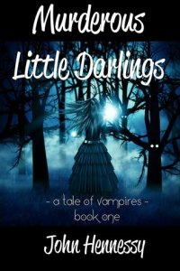 Murderous Little Darlings by John Hennessey