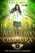 Academy Obscura: The Scorched Summer by Cassia Briar