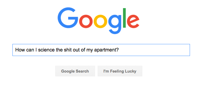 Google Search for science the shit out of my apartment
