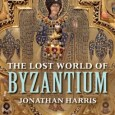 Cover for The Lost World of Byzantium by Jonathan Harris