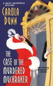The Case of the Murdered Muckraker a Daisy Dalrymple Mystery by Carola Dunn