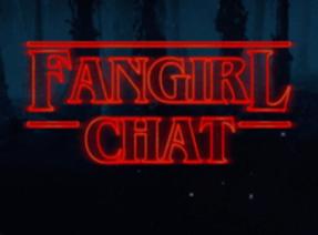 Talking Stranger Things on Fangirl Chat