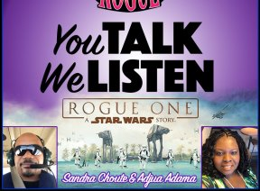 You Talk We Listen Episode 1: Rogue One with Sandra Choute and Adjua Adama