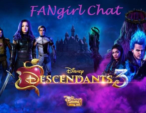 Disney's Descendants 3 on Fangirl Chat