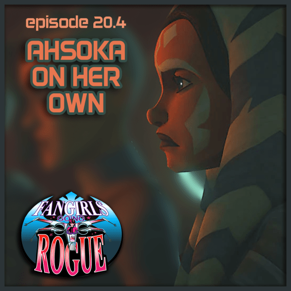 Episode 20.4: Ahsoka On Her Own