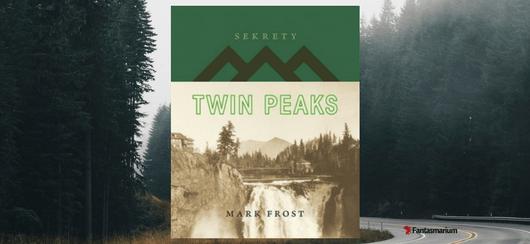 """""""Sekrety Twin Peaks"""" Mark Frost - recenzja książki"""