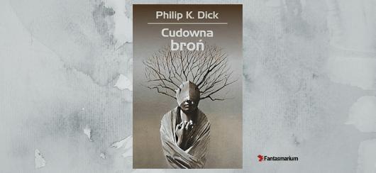 """""""Cudowna broń"""" Philip K. Dick - recenzja"""