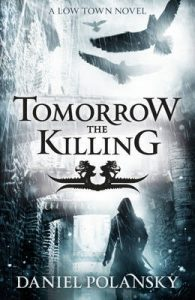 Tomorrow, the Killing (Low Town) by Daniel Polansky