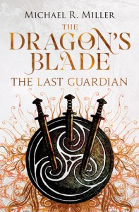 The Last Guardian (Dragon's Blade) by Michael R. Miller