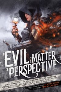 Evil is a Matter of Perspective: An Anthology of Antagonists by Adrian Collins and Grimdark Magazine