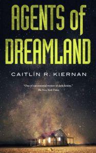 Agents of Dreamland by Caitlín R. Kiernan