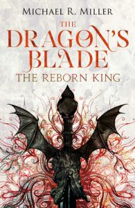 The Reborn King (Dragon's Blade) by Michael R. Miller