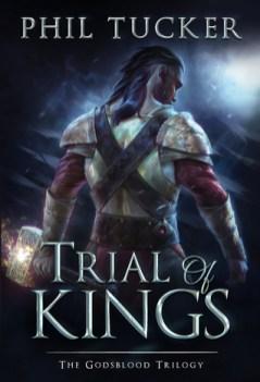 Trial of Kings (Godsblood) by Phil Tucker