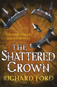 The Shattered Crown (Steelhaven) by Richard Ford