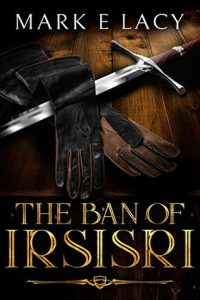 The Ban of Irsisri by Mark E. Lacy