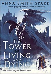 The Tower of Living and Dying (Empires of Dust) by Anna Smith Spark