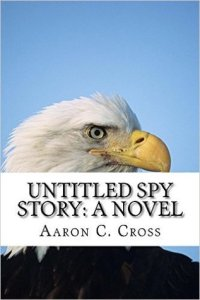 Untitled Spy Story by Aaron C. Cross