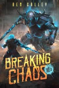 Breaking Chaos (Chasing Graves) by Ben Galley