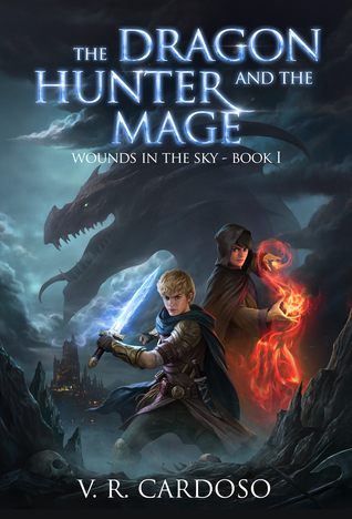 The Dragon Hunter and the Mage (Wounds in the Sky) by V.R. Cardoso