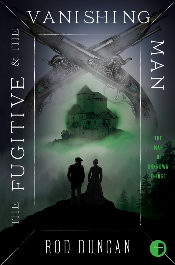 The Fugitive and the Vanishing Man (Map of Unknown Things) by Rod Duncan