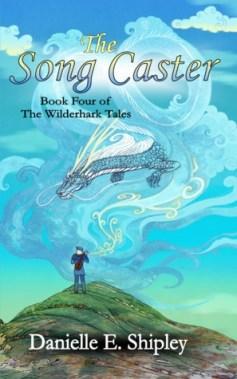 The Song Caster (Wilderhark Tales) by Danielle E. Shipley