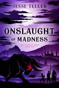 Onslaught of Madness by Jesse Teller
