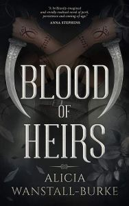 Blood of Heirs (Coraidic Sagas) by Alicia Wanstall-Burke