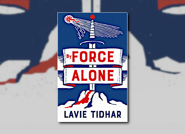 By Force Alone by Lavie Tidhar