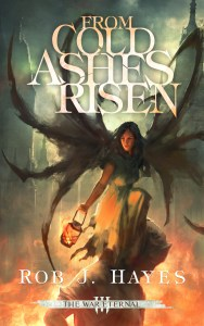 From Cold Ashes Risen (War Eternal) by Rob J. Hayes