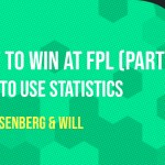 How To Win at FPL – How To Use Statistics (Part 4)