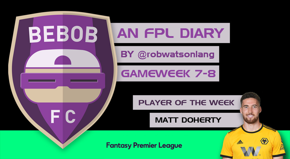 BEBOB FC – An FPL Diary by Rob Watson-Lang – GAMEWEEK 7-8