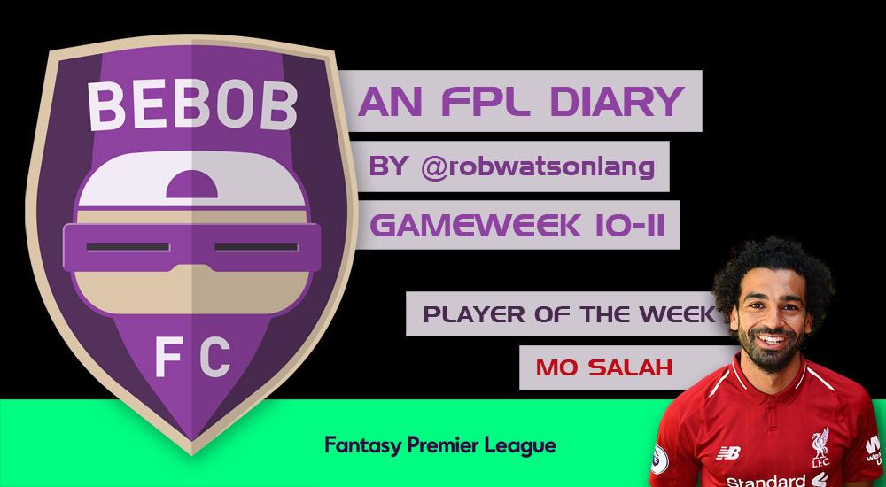 BEBOB FC – An FPL Diary by Rob Watson-Lang – GAMEWEEK 10-11