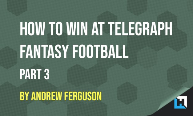How To Win At Telegraph Fantasy Football – Part 3