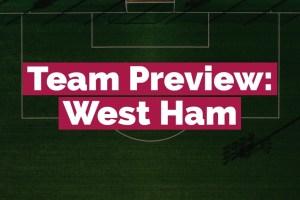 Fanteam Premier League 1M: West Ham Fantasy preview