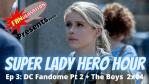 FANVERSATION Presents: Super Lady Hero Hour – Ep 3 – DC Fandome, Part 2 + The Boys 2x04 Review