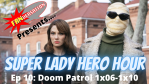 FANVERSATION Presents: Super Lady Hero Hour - Ep 10 - Doom Patrol season 1 episodes 6-10