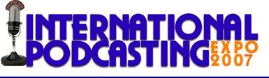 International Podcasting Expo 2007