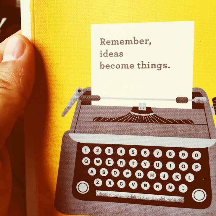 Remember ideas become things