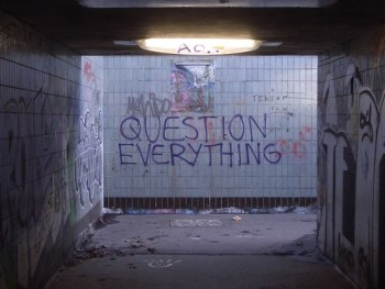 Question Everything / Nullius in verba / Take nobody's word for it