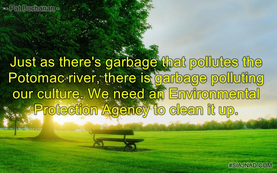 Just as there s garbage that pollutes the Potomac river there is garbage