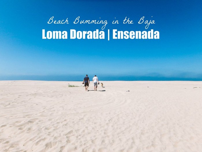 Loma Dorada Beach in Ensenada Mexico | Perogy and Panda