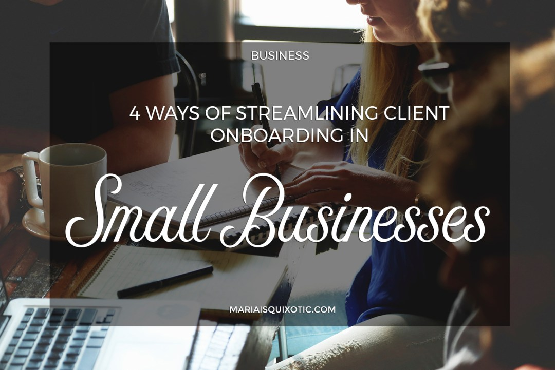 4 Ways of Streamlining Client Onboarding in Small Businesses