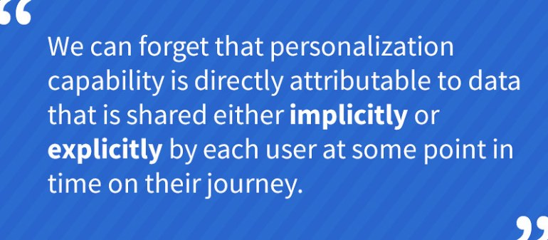 We can forget that personalisation capability is directly attributable to data that is shared either implicitly or explicitly by each user at some point in time on their journey